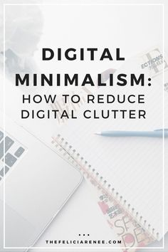 Digital minimalism is a way to reduce digital clutter in your life! Check out this post for some amazing tips! @thefeliciarenee