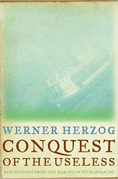 Conquest of the Useless: Reflections from the Making of Fitzcarraldo: Werner Herzog: 9780061575532: Amazon.com: Books