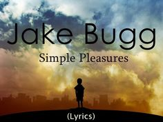Jake Bugg - Simple Pleasures (Lyrics) Fell in love with this song!
