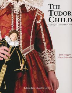 The Tudor Child: Clothing and Culture 1485 to 1625: Amazon.es: Jane Huggett, Ninya Mikhaila, Jane Malcolm-Davies: Libros en idiomas extranjeros