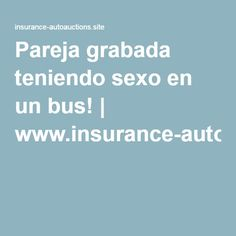 Pareja grabada teniendo sexo en un bus! | www.insurance-autoauctions.site