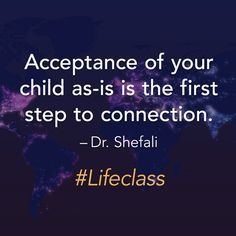 Acceptance of your child as-is is the first step to connection.