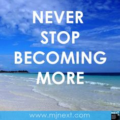 Never stop becoming more. #learning #growth