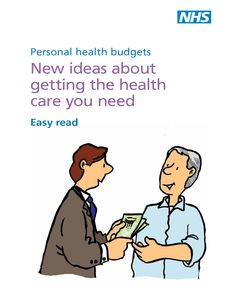 Personal Health Budgets - easy read booklet from the Department of Health  http://www.manchester.nhs.uk/document_uploads/Personal%20Health%20Budgets/292458_Personal_health_budgets_Easy_Read.pdf