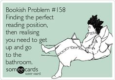 Bookish Problem #158 Finding the perfect reading position, then realising you need to get up and go to the bathroom.