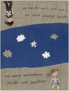 We never met, you and I, we were always inside, we were somewhere inside one another. #mewithoutyou