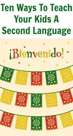 Ten Ways To Teach Your Kids A Second Language