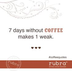 7 days without coffee makes 1 weak. #coffeequotes #rubra #rubracoffee