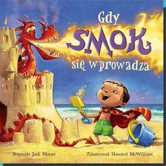 Gdy smok się wprowadza  autor:         Jodi Moore ilustracje:  Howard McWilliam przekład:   Magdalena Zielińska  wiek:           5+ format:       260 x 260 mm objętość:   32 strony w kolorze oprawa:     twarda ISBN:         978-83-938731-0-4