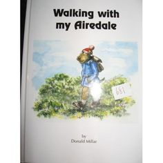 Walking with my Airedale. Donald Miller with (16 illustrations) by Ann Curran.  ISBN: 1-903360-00-5