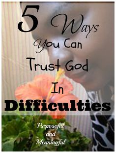 Purposeful and Meaningful: How To Trust God In Difficulties