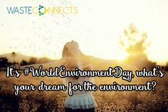 #7BillionDreams ….share yours! :-) #WorldEnvironmentDay  Join #WasteConnects for great ideas on how you can 'Join the Revolution and become the Solution'