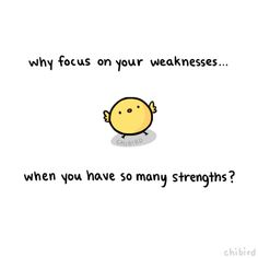 chibird:  Self confidence lesson #1! Let your strengths outshine your weaknesses.