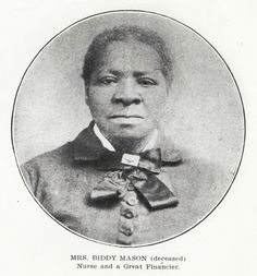 Biddy Mason was born a slave in 1818, Her owners converted to Mormonism and headed west. The other Mormons pressured her owner to free her, but he wouldn't. So she sued for her own freedom in California court, and won. Then she became a nurse and midwife, one of the first black land owners in LA, amassed a fortune of 300k, gave liberally to charities, and founded churches, schools, and aid societies.""