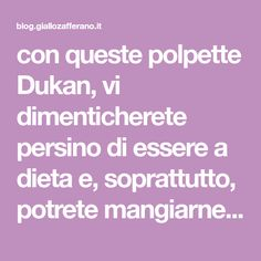 con queste polpette Dukan, vi dimenticherete persino di essere a dieta e, soprattutto, potrete mangiarne a volontà senza sensi di colpa!