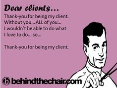 Dear clients...Thank you for being my client. Without you...All of you...I wouldn't be able to do what I love to do...so...Thank you for being my client.