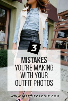 3 Mistakes You're Making With Your Outfit Posts // Mattieologie