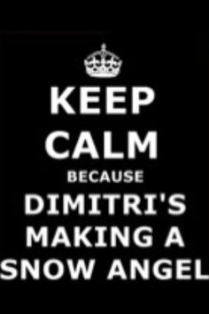 Vampire Academy-Keep Calm Because Dimitri's Making A Snow Angel