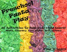 Play 'n' Learn: Preschool Pasta Play- 20 activities to help your child learn math, literacy, fine motor skills, art, & science, all using pasta.