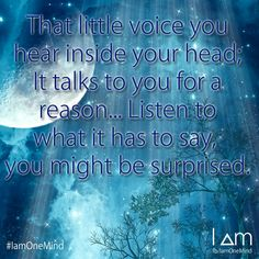 That little voice you hear inside your head, it talks to you for a reason... Listen to what it has to say, you might be surprised. #IamOneMind
