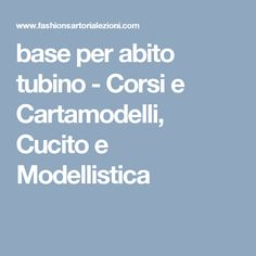 The best DIY projects & DIY ideas and tutorials: sewing, paper craft, DIY. DIY Women's Clothing : base per abito tubino - Corsi e Cartamodelli, Cucito e Modellistica -Read Cool Diy Projects, Craft Projects, Diy Clothes, Clothes For Women, Refashion, Free Pattern, Website, Sewing, Blog