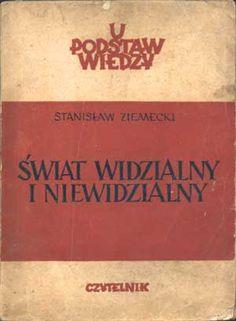 Świat widzialny i niewidzialny, Stanisław Ziemecki, Czytelnik, 1951, http://www.antykwariat.nepo.pl/swiat-widzialny-i-niewidzialny-stanislaw-ziemecki-p-1047.html