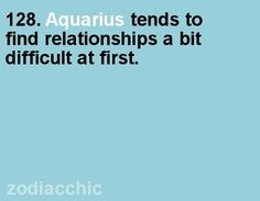 Aquarius in relationship... So true for me... But he didn't get it