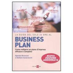 La guida del Sole 24 Ore al Business plan. Come redigere un piano d'impresa efficace e completo.