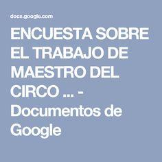 ENCUESTA SOBRE EL TRABAJO DE MAESTRO DEL CIRCO ... - Documentos de Google