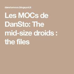 Les MOCs de DanSto: The mid-size droids : the files