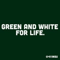 Green and White for Life! #MSU #Spartans