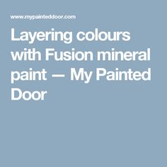 Layering colours with Fusion mineral paint — My Painted Door