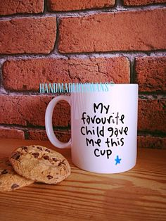 A personal favourite from my Etsy shop https://www.etsy.com/uk/listing/235058452/my-favourite-child-gave-me-this-cup