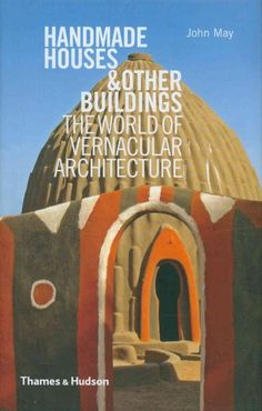 Handmade Houses and Other Buildings: The World of Vernacular Architecture
