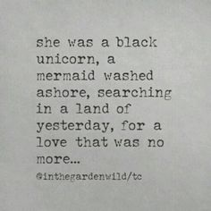 She was a black unicorn, a mermaid washed ashore. Poetry Quotes, Words Quotes, Me Quotes, Loyalty Quotes, Quotable Quotes, The Words, Pretty Words, Beautiful Words, Beautiful Mind