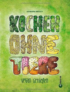 Kochen ohne Tiere: Vegan genießen von Katharina Bretsch, http://www.amazon.de/dp/3862441806/ref=cm_sw_r_pi_dp_Z1gwsb03NA4N7