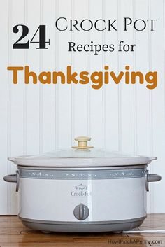 24 Recipes for a Crock Pot Thanksgiving. Fire up your slow cooker and relax as your favorite dishes are prepared while you enjoy time with friends and family. All the recipes are found at howipinchapenny.com