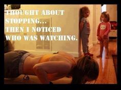 Yes!!! I love when the boys walk in and watch me.... Always gives me the extra to keep going!!