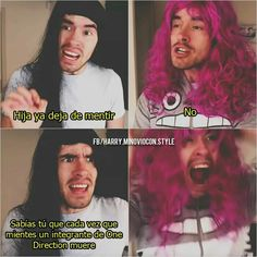 -Daughter stop lying!                                     -NO!                                                                       -You know that everytime that you lying a 1D's member dies...                                       -AHHHHHHH                                                      Hahahaha i love German Garmendia ❤