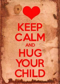 HUG YOUR CHILD