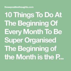10 Things To Do At The Beginning Of Every Month To Be Super Organised The Beginning of the Month is the Perfect Time to Reset, Refresh and Stay Organised.