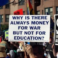 Maybe if we put more money towards education we wouldn't need money for war.