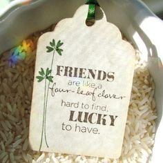 """Friends are like a four-leaf clover... hard to find, lucky to have"" gift tags."