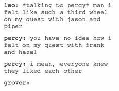 Grover: SHUT THE FUCK UP! U GUYYS HAVE NO IDEA, 5 YEARS!! 5 Percy:.... Leo:.....Uhhhhh......