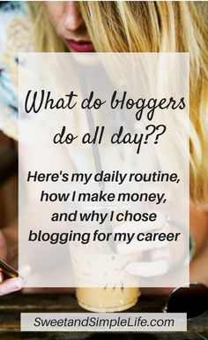 What do bloggers really do all day? Here's my routine, how I make money, and why I chose blogging as my career.