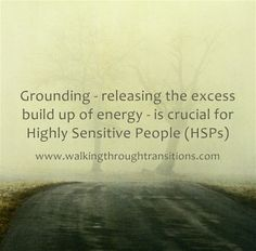 The importance of grounding for HSPs (Highly Sensitive People) and Empaths.