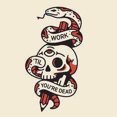 Work 'Til you're dead by @nickslaterdesign #dribbble #dribbblers #illustration #design
