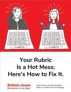 Your Rubric Is a Hot Mess; Here's How to Fix It. - Guest post by Jennifer Gonzalez on Brilliant or Insane.