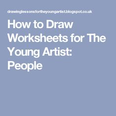 How to Draw Worksheets for The Young Artist: People