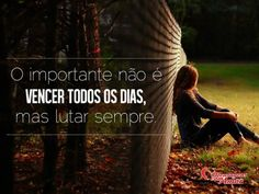 O importante não é vencer todos os dias, mas lutar sempre. #mensagenscomamor #sentimentos #vida